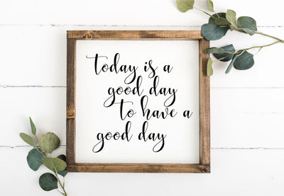 Today Is A Good Day To Have A Good Day 12 x 12 Framed Sign