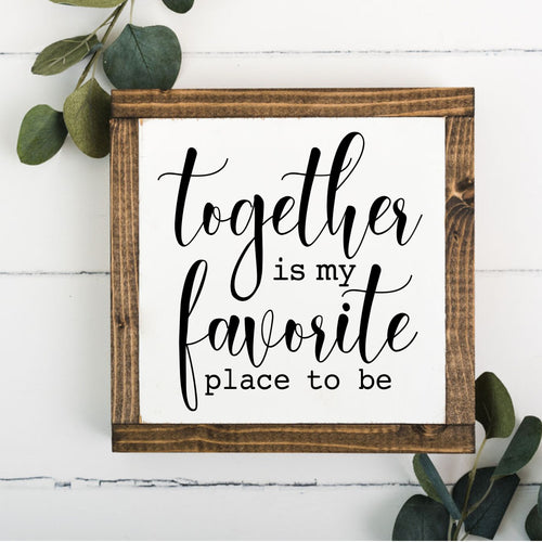 Together is my favorite place to be 8 x 8 Framed Sign