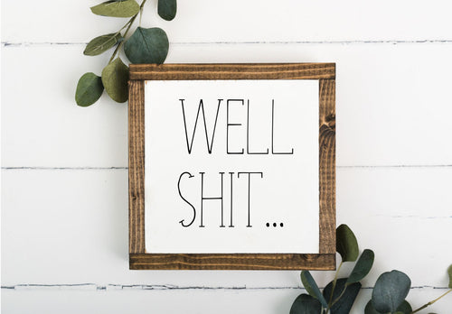 Well Shit 8 x 8 Framed Sign