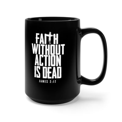 Faith Without Action - 15oz Mug