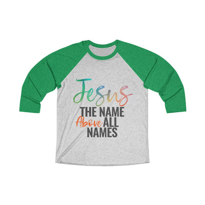 Jesus Above All Names Unisex Tri-Blend 3/4 Raglan Tee