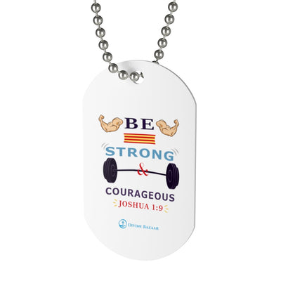 Dog Tag - Be Strong And Courageous
