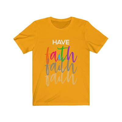 Have Faith Unisex Jersey Short Sleeve Tee