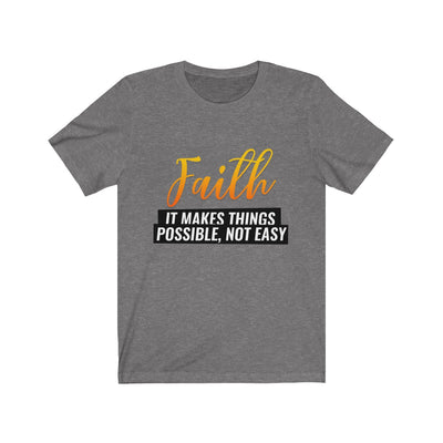 Faith Means Unisex Jersey Short Sleeve Tee
