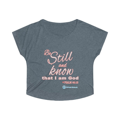 "Women's ""Be Still and Know that I Am God"" - Tri-Blend Dolman"