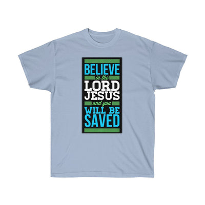 Unisex Ultra Cotton Tee - Believe in the Lord Jesus
