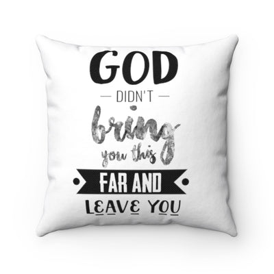 God Didnt Leave You Square Pillow