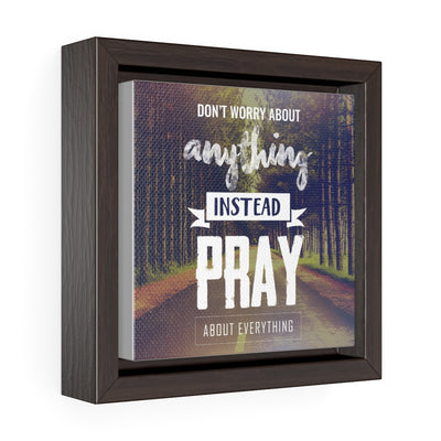 Pray for Everything Square Framed
