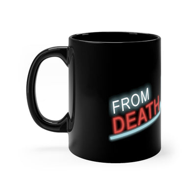 From Death To Life - 11oz Mug