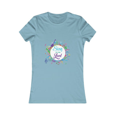 Sing To The Lord - Women's Favorite Fit Tee