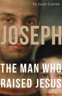 Joseph: The Man Who Raised Jesus