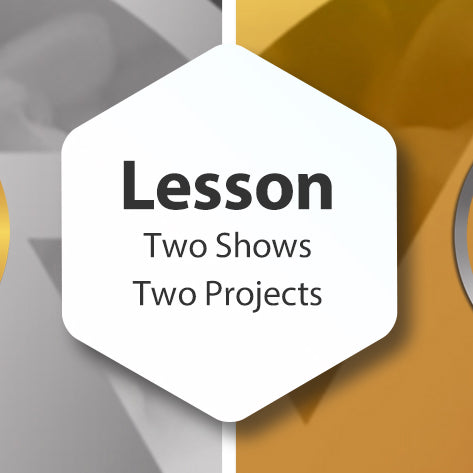 Lesson - Two Shows, Two Projects