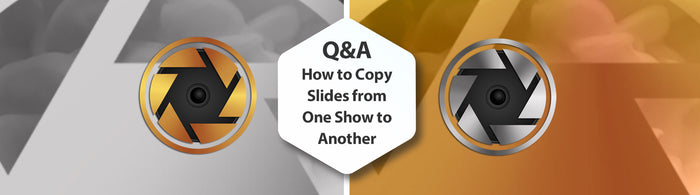 Q&A - How to Copy Slides from one Show into another