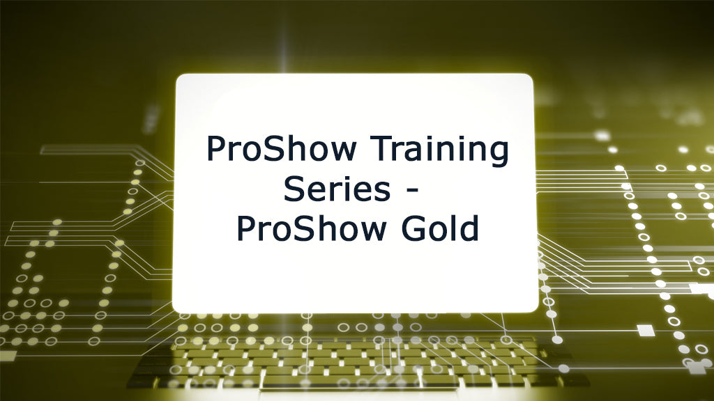 ProShow Training Series - ProShow Gold!