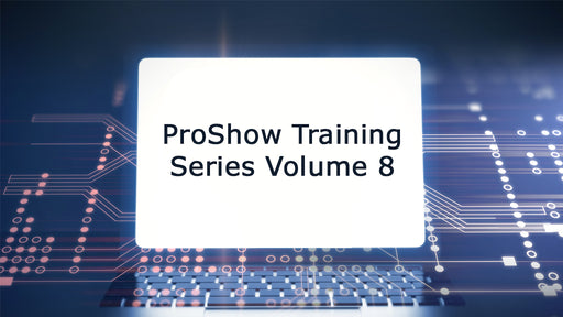 ProShow Training Series - Volume 8
