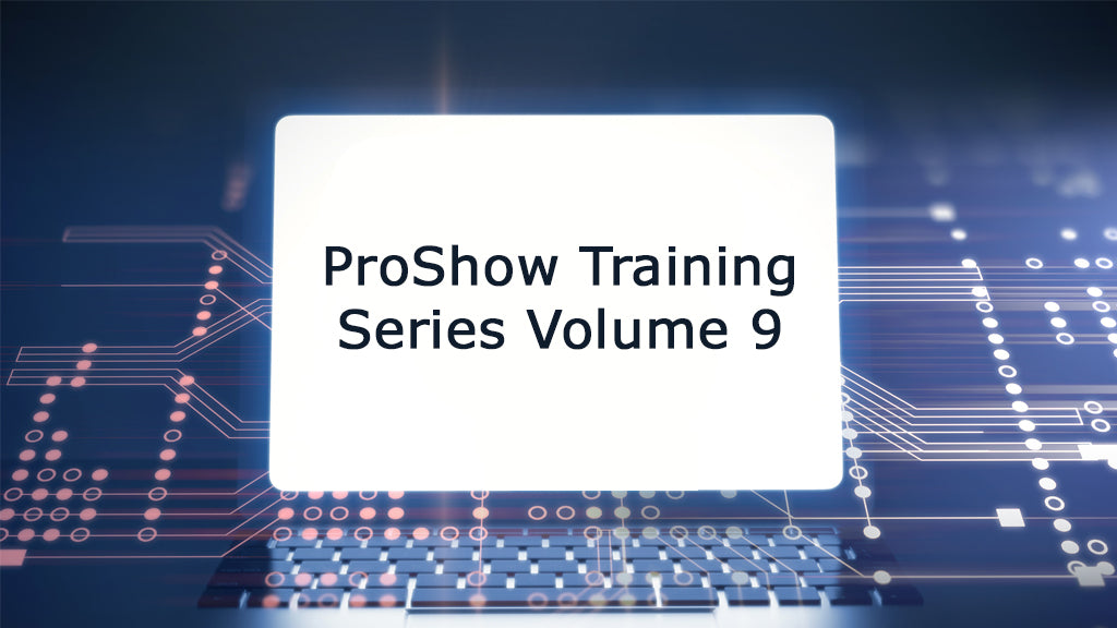 ProShow Training Series - Volume 9