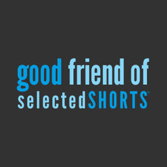 Good Friend of Selected Shorts