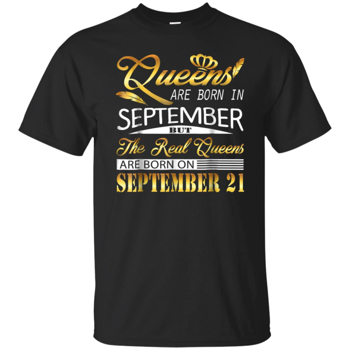 Real Queens Are Born On September 21 Birthday T Shirt