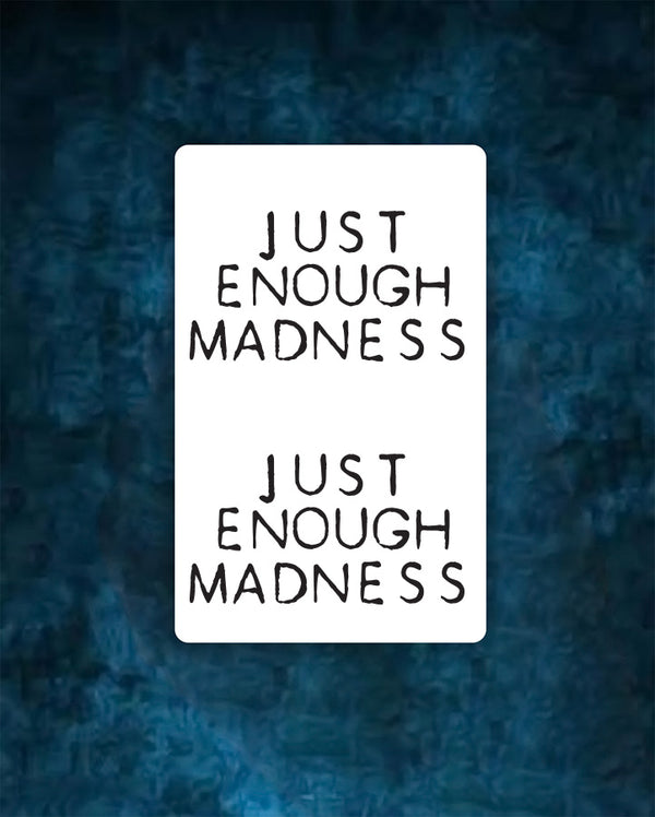 Just enough madness