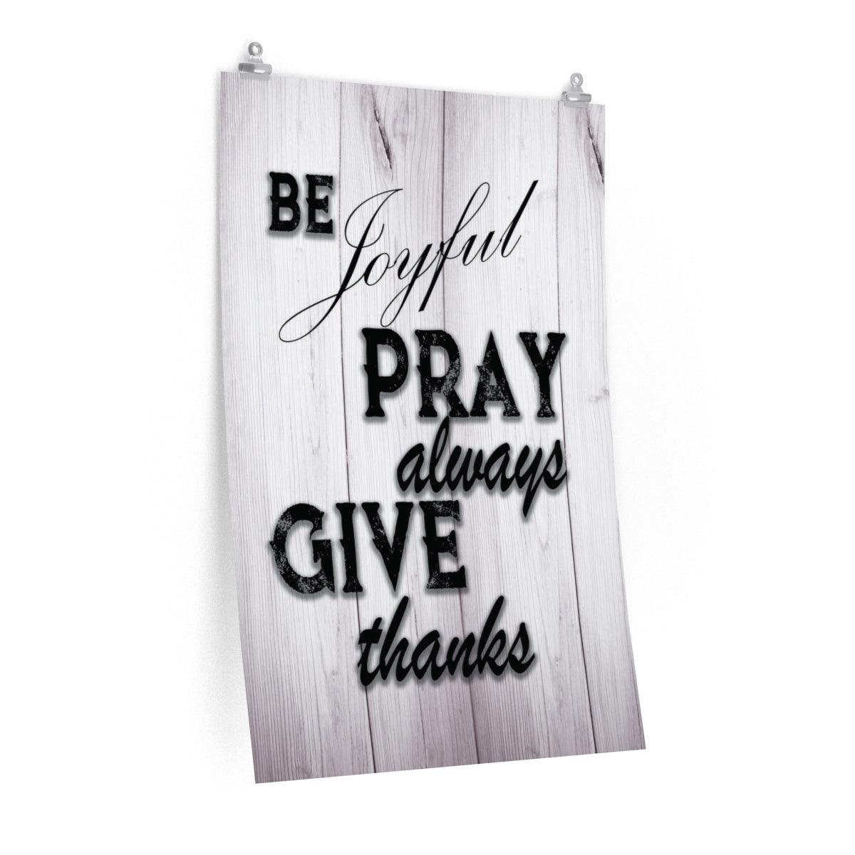 Be Joyful Pray Always Give Thanks Poster