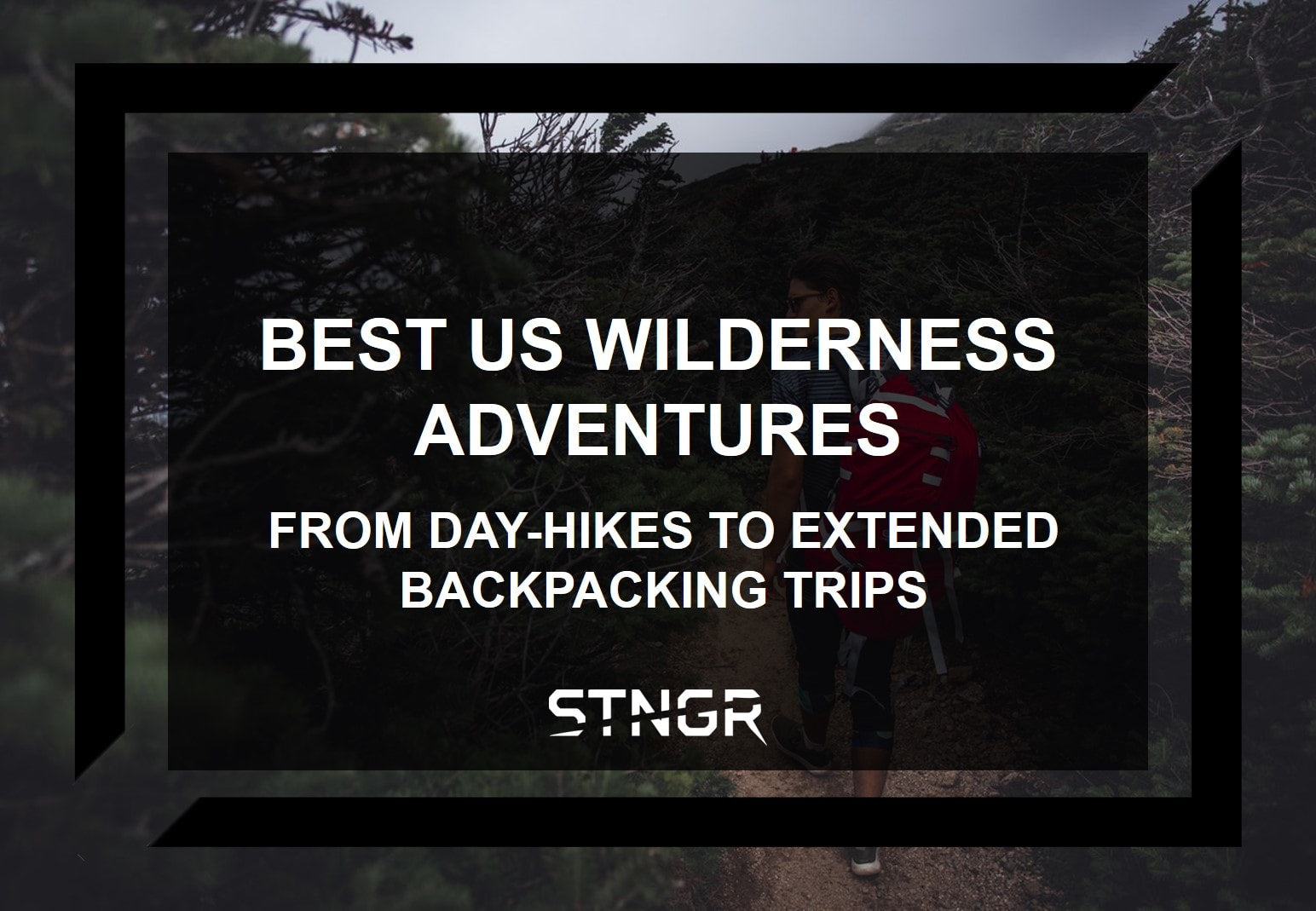 Best US Wilderness Adventures (From Day-Hikes to Extended Backpacking Trips)