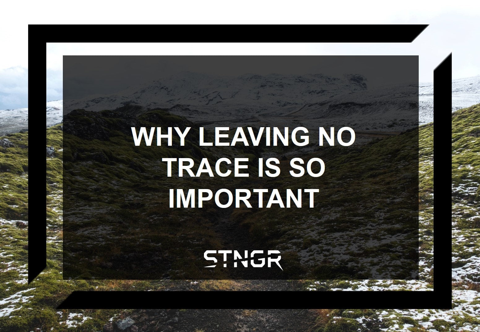 Why Leaving NO Trace Is So Important