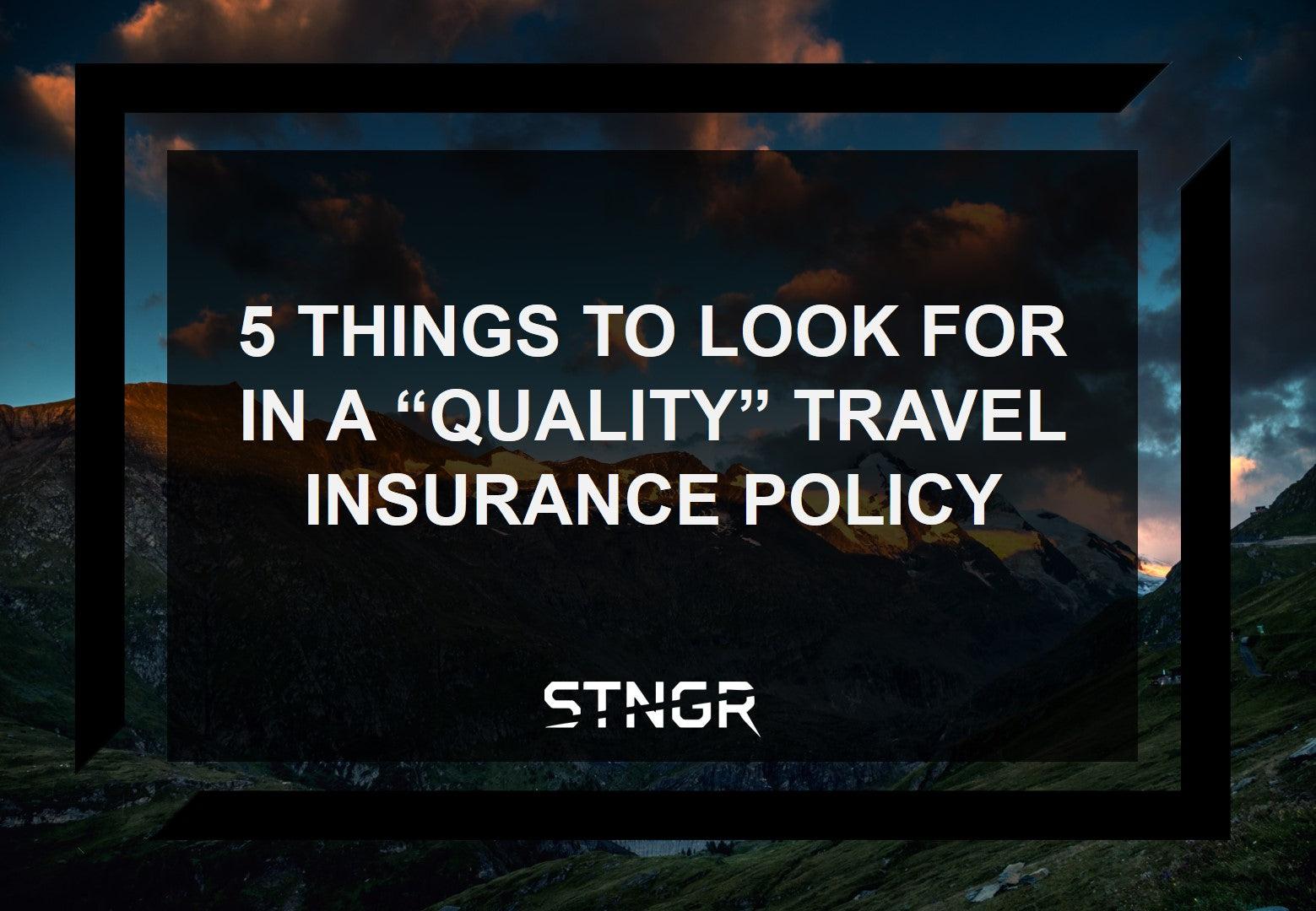 "5 Things to Look For in a ""Quality"" Travel Insurance Policy"