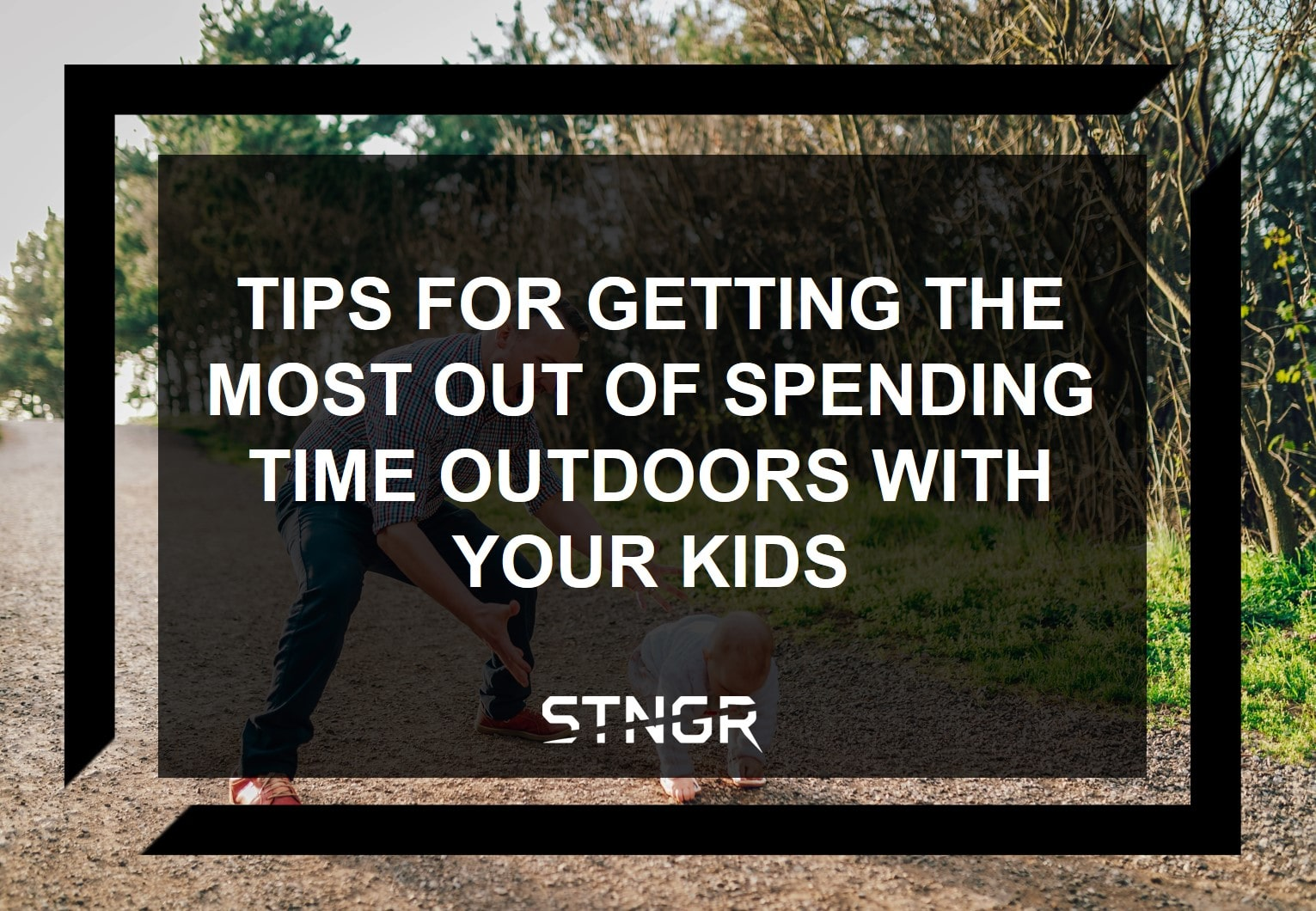 Tips For Getting The Most Out of Spending Time Outdoors With Your Kids