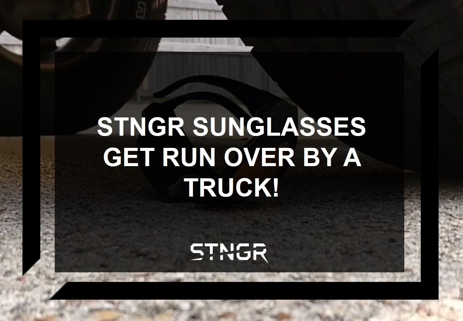 STNGR Sunglasses Get Run Over By A Truck!