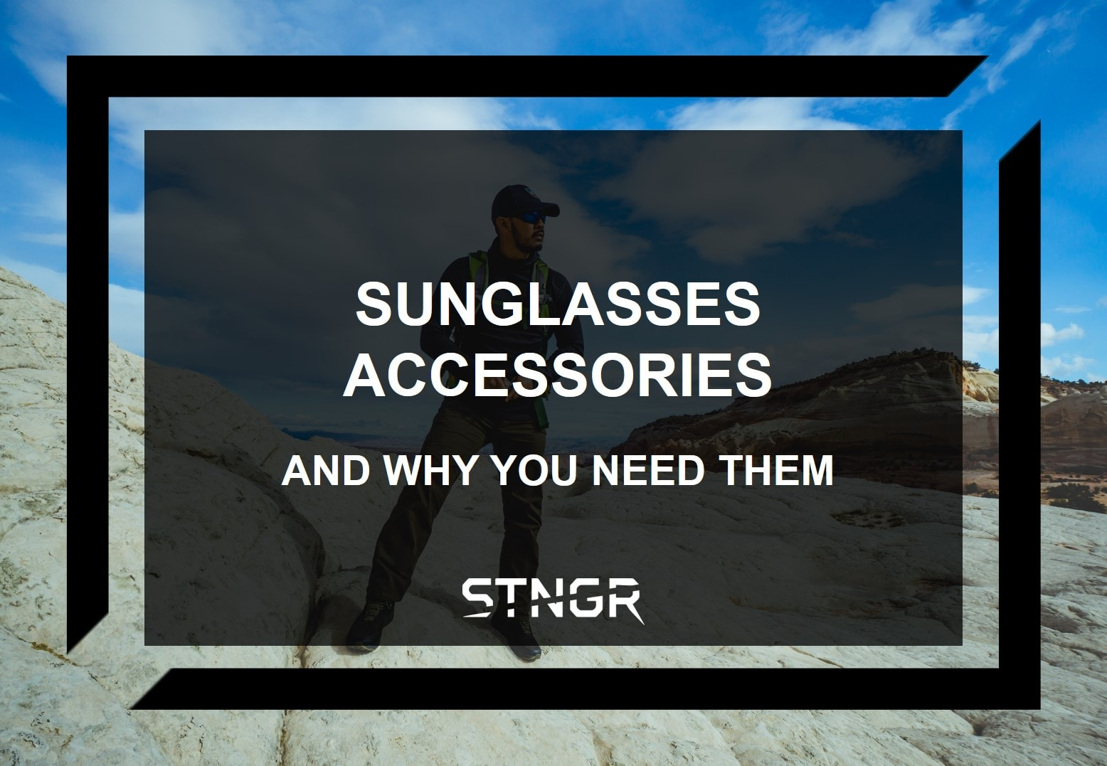 Sunglasses Accessories and Why You Need Them