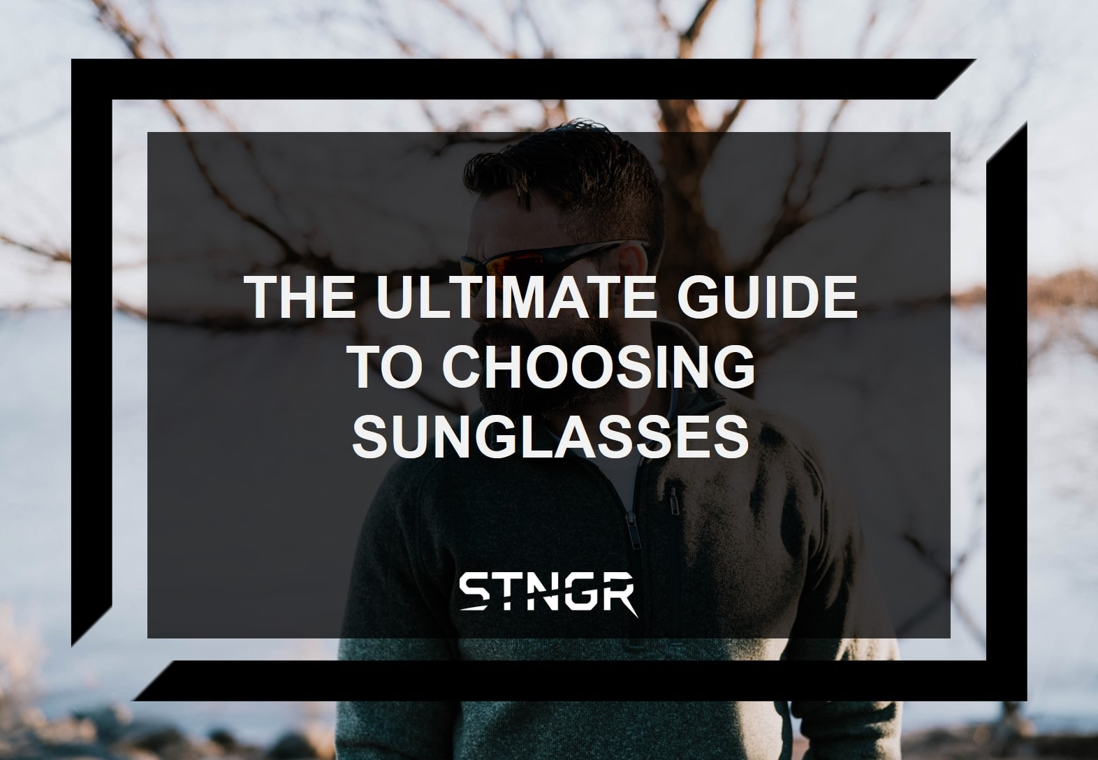 The Ultimate Guide to Choosing Sunglasses