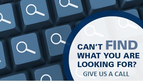 Can't Find What Your Looking For? Give Us A Call