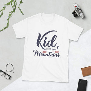 Kid you'll move Mountains T-Shirt