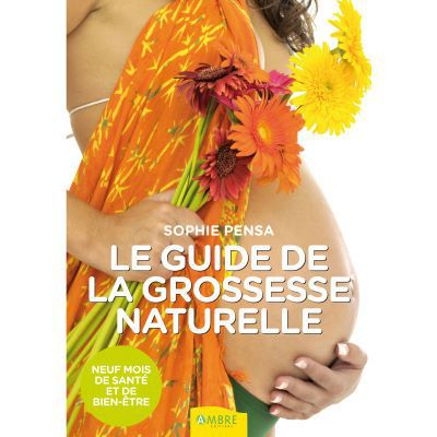 EDITIONS AMBRE - Le guide de la grossesse naturelle