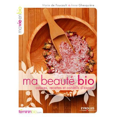 EDITIONS EYROLLES - Ma beauté bio