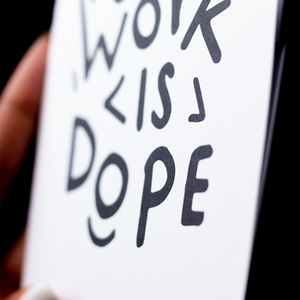 """Your Work is Dope"" folded greeting card, white on black"