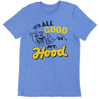 It's All Good on Mt. Hood Tee - HomeTown Riot