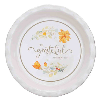 Hebrews 12:28 Be Grateful (Ceramic Pie Plate)