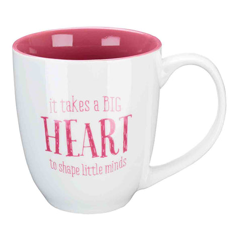 It Takes A Big Heart To Shape Little Minds (Ceramic Mug)