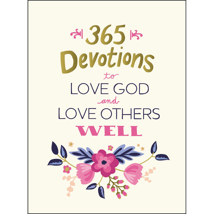 365 Devotions To Love God And Love Others Well (Hardcover)
