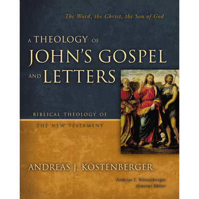 A Theology Of John's Gospel And Letters (Biblical Theology Of The New Testament)(Hardcover)