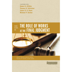 Four Views On The Role Of Works At The Final Judgment (Paperback)