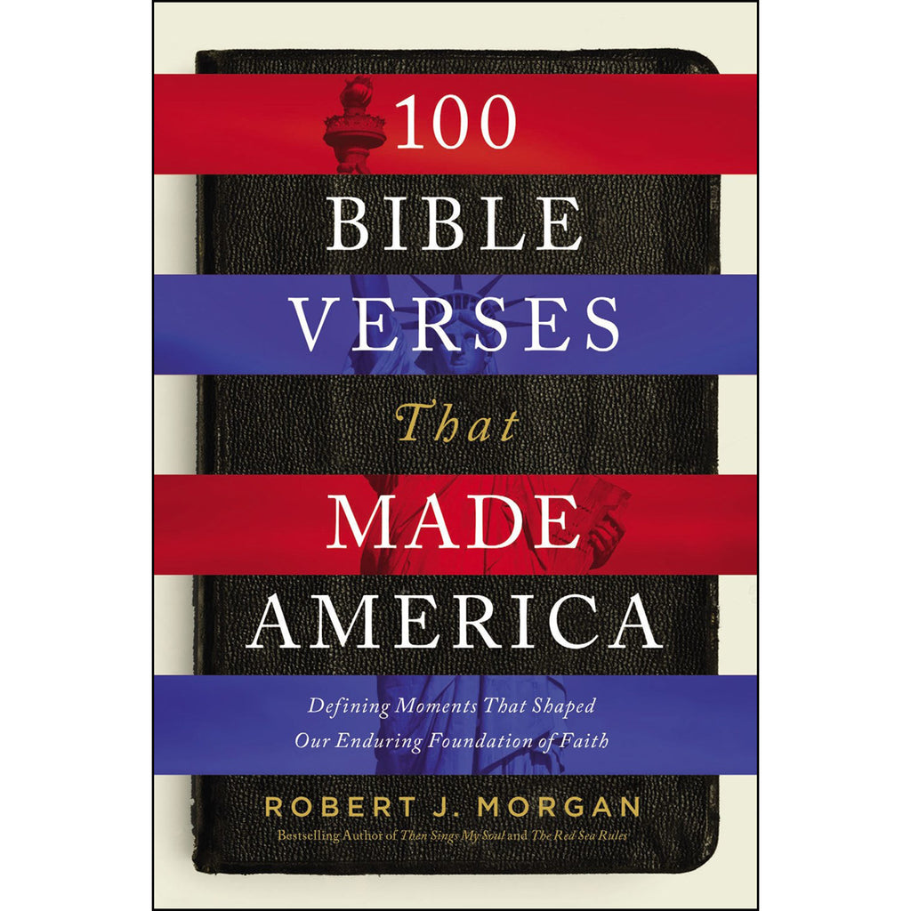 100 Bible Verses That Made America: Defining Moments / Shaped Our / Foundation Of Faith (Hardcover)