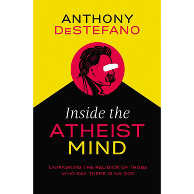 Inside The Atheist Mind: Unmasking The Religion Of Those Who Say (Hardcover)