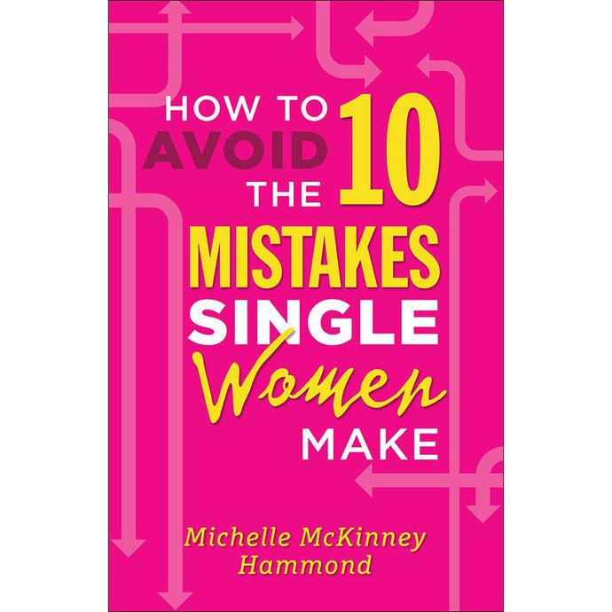 How To Avoid The 10 Mistakes Single Women Make (Paperback)