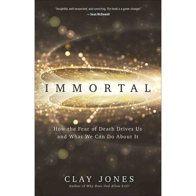 Immortal: How The Fear Of Death Drives Us And What We Can Do About It (Paperback)