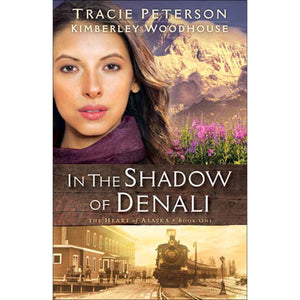 In The Shadow Of Denali (1 The Heart Of Alaska)(Paperback)
