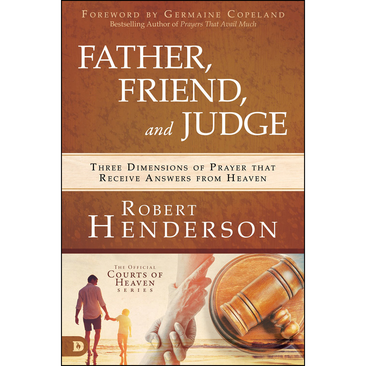 Father, Friend, And Judge: Three Dimensions Of Prayer / Receive Answers / Heaven (Paperback)