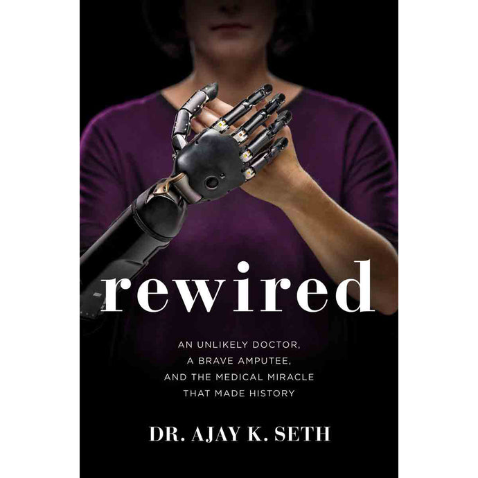 Rewired: An Unlikely Doctor A Brave Amputee And The Medical Miracle (Hardcover)