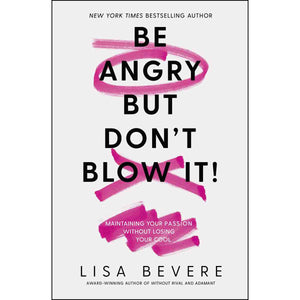 Be Angry But Don't Blow It: Maintaining Your Passion Without Losing Your Cool (Paperback)